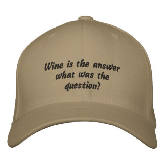 Wine is the answer ~  what was the question Hat Embroidered Hat