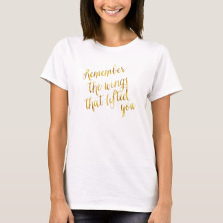 Wings That Lifted You Quote Faux Gold Foil T-Shirt