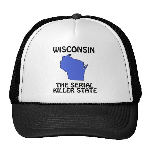Wisconsin - The Serial Killer State Trucker Hats