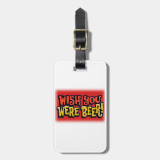 Wish you were beer alcohol drinking design luggage tag
