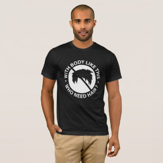 With Body Like This Who Need Hair Funny Quote T-Shirt