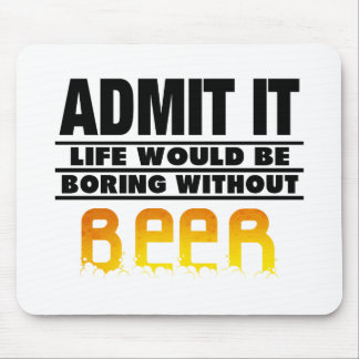 WITHOUT BEER - FUNNY DRINKING MOUSE PAD