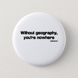 Without Geography quote 6 Cm Round Badge