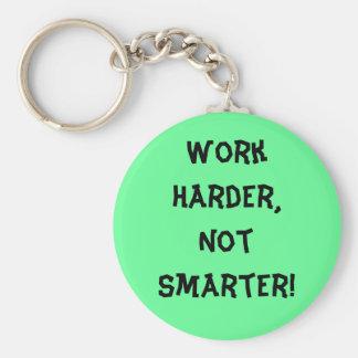 Work Harder Not Smarter Keychain