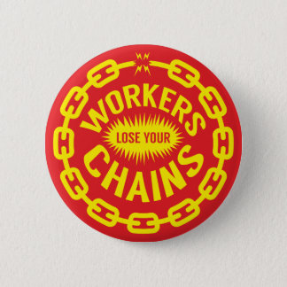 Workers Lose Your Chains Button