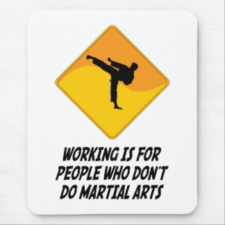 Working Is For People Who Don't Do Martial Arts Mouse Pad