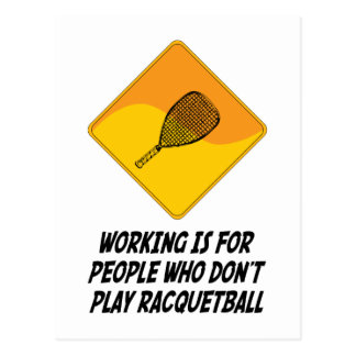 Working Is For People Who Don't Play Racquetball Postcard