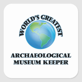 World s Greatest Archaeological Museum Keeper Square Stickers