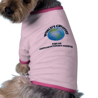 World s Greatest Equal Opportunities Officer Pet Tshirt