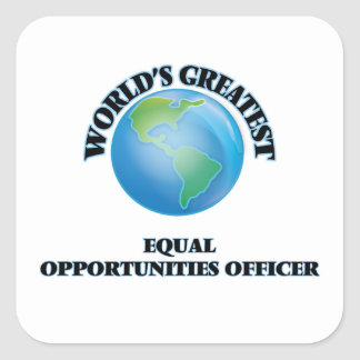 World s Greatest Equal Opportunities Officer Square Stickers