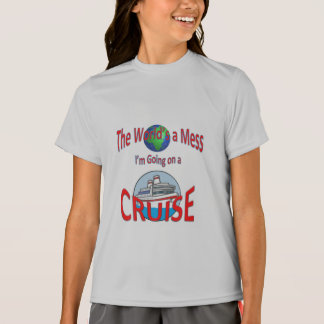 World's a Mess Cruise Humor T-Shirt