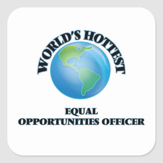 World's Hottest Equal Opportunities Officer Square Sticker