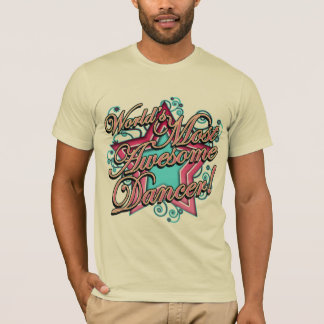 Worlds Most Awesome Dancer T-Shirt