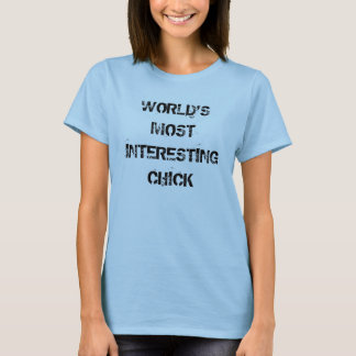 WORLD'S MOST INTERESTING CHICK T-Shirt