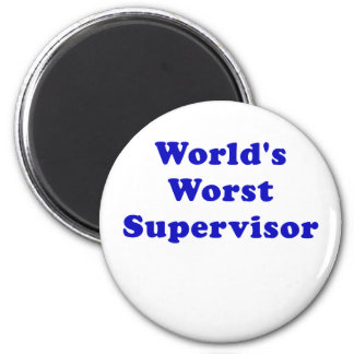 Worlds Worst Supervisor 6 Cm Round Magnet