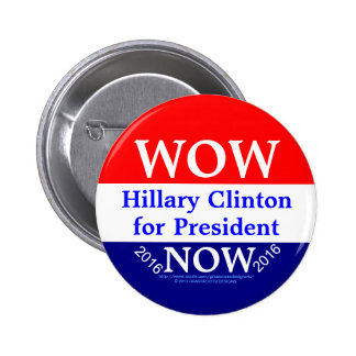 WOW Hillary Clinton for President NOW Buttons