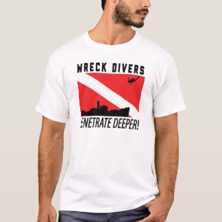 Wreck Divers Penetrate Deeper - SCUBA DIVING T-Shirt