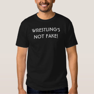WRESTLING'S NOT FAKE! T-SHIRT