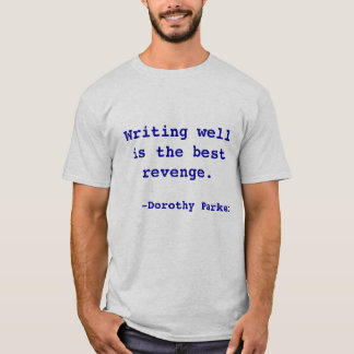 Writing well is the best revenge. T-Shirt
