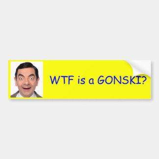 WTF is a GONSKI? Bumper Sticker