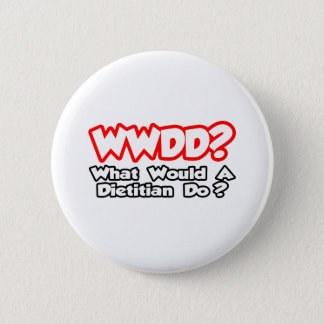 WWDD...What Would a Dietitian Do? 6 Cm Round Badge