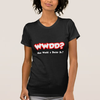 WWDD...What Would a Doctor Do? T-Shirt