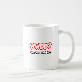 WWDD...What Would Dad Do? Coffee Mug