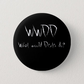 WWDD, What would Dexter do? 6 Cm Round Badge