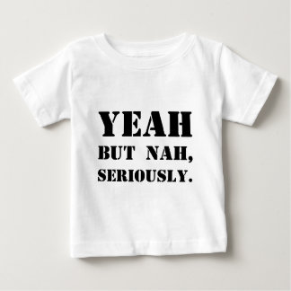 Yeah But Nah, Seriously. Tshirt