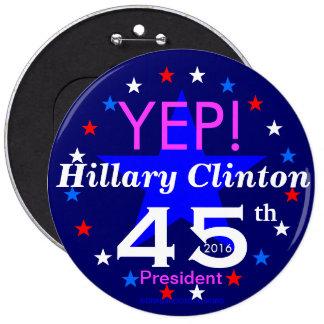 YEP! Hillary Clinton 45th President 2016 6 Cm Round Badge