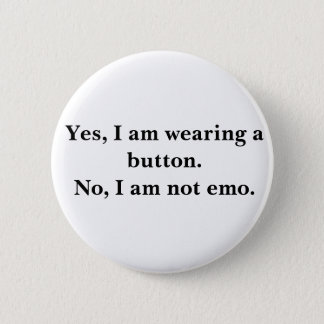 Yes, I am wearing a button.No, I am not emo. 6 Cm Round Badge