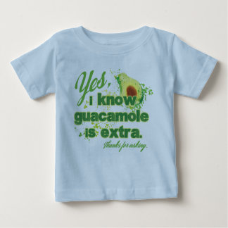 Yes, I know guacamole is extra. Baby T-Shirt