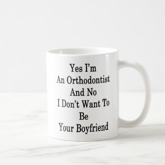 Yes I'm An Orthodontist And No I Don't Want To Be Coffee Mug