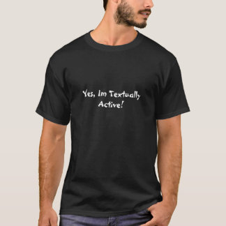 Yes, Im textually Active! T-Shirt
