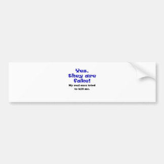 Yes They Are Fake My Real Ones Tried to Kill Me Car Bumper Sticker