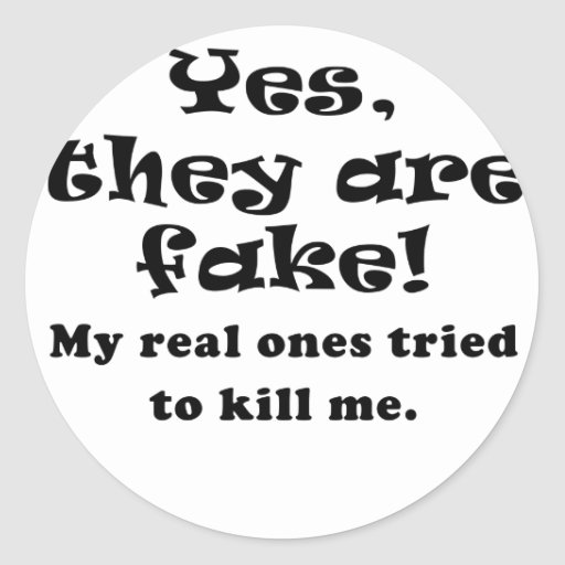 Yes They Are Fake My Real Ones Tried to Kill Me Round Stickers