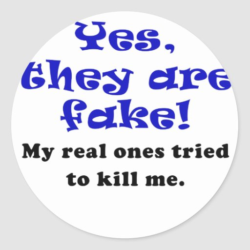 Yes They Are Fake My Real Ones Tried to Kill Me Round Sticker