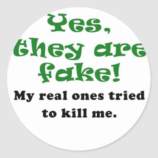 Yes They Are Fake My Real Ones Tried to Kill Me Stickers