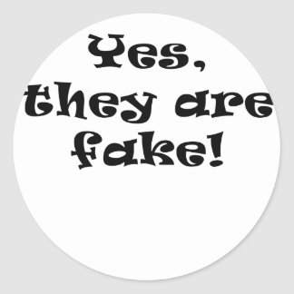 Yes They Are Fake Round Sticker