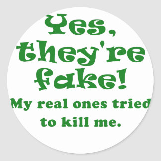 Yes They re Fake My Real Ones Tried to Kill Me Round Stickers