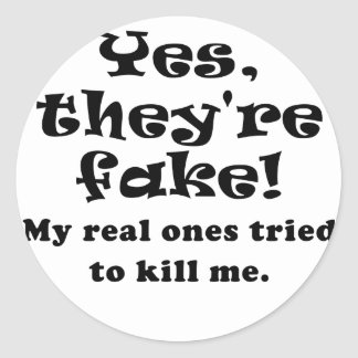 Yes They re Fake My Real Ones Tried to Kill Me Sticker