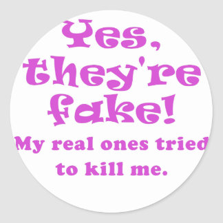 Yes They're Fake My Real Ones Tried to Kill Me Classic Round Sticker