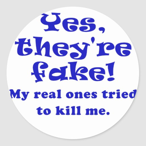 Yes They're Fake My Real Ones Tried to Kill Me Round Stickers