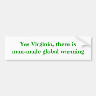 Yes Virginia, there is Man-made Global Warming Bumper Sticker