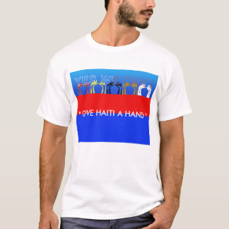 """Yes we can ! ."""" Give Haiti a Hand """" T-Shirt"""