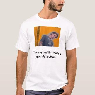Yo kasey keith  thats a quality button T-Shirt
