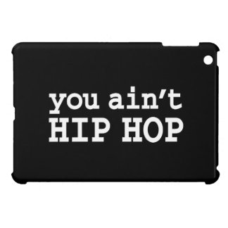 you ain't HIP HOP Cover For The iPad Mini