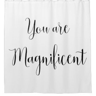 You are Magnificent, Inspiring Message Shower Curtain