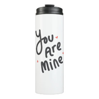 You Are Mine Thermal Tumbler