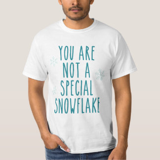 You Are Not a Special Snowflake Shirt